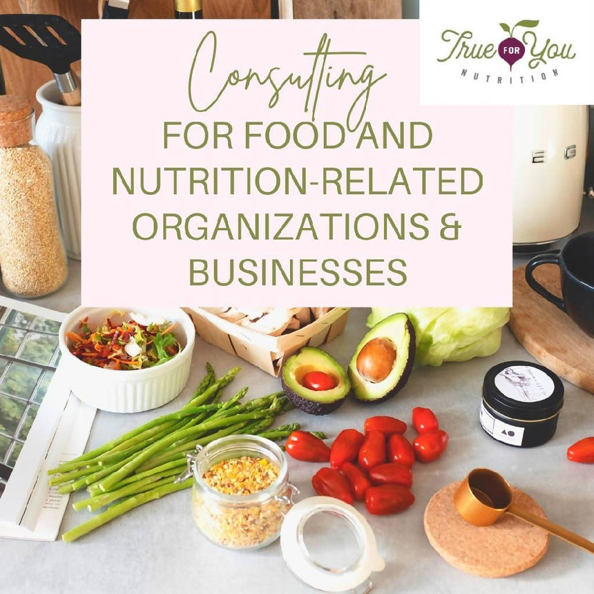 Consulting for Food and Nutrition-Related Organizations & Businesses Food and Nutrition Consulting True for You Nutrition