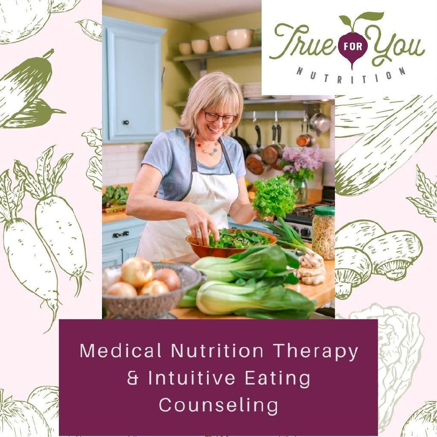 Medical Nutrition Therapy & Intuitive Eating Counseling - Hourly Nutrition Therapy & Intuitive Eating True for You Nutrition