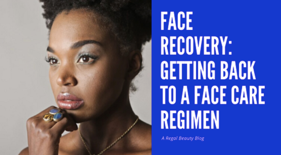Face Recovery: Getting Back To A Face Care Regimen