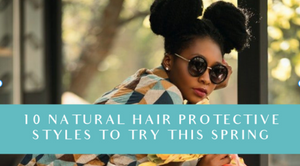 10 Natural Hair Protective Styles To Try