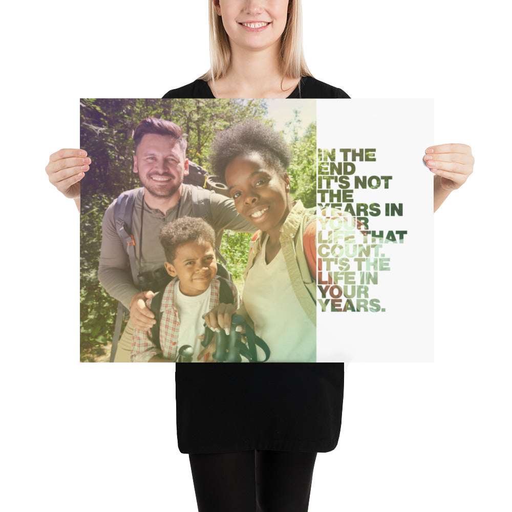"Customizable Motivational Premium Poster. ""In the end, it's not the years in your life that count. It's the life in your years."" -Abraham Lincoln - Next Art Lab"
