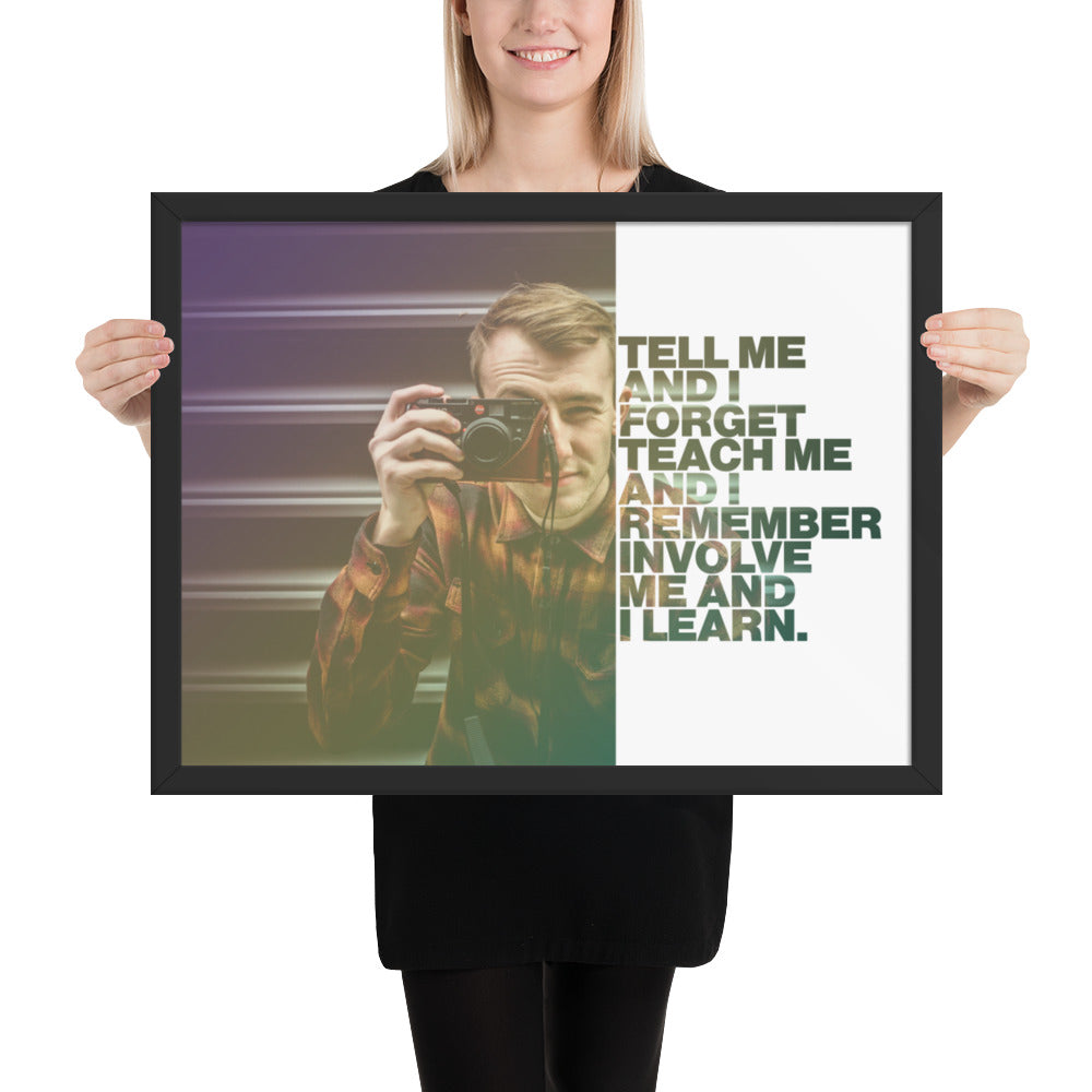 "Customizable Motivational Framed Premium Poster. ""Tell me and I forget. Teach me and I remember. Involve me and I learn."" -Benjamin Franklin"