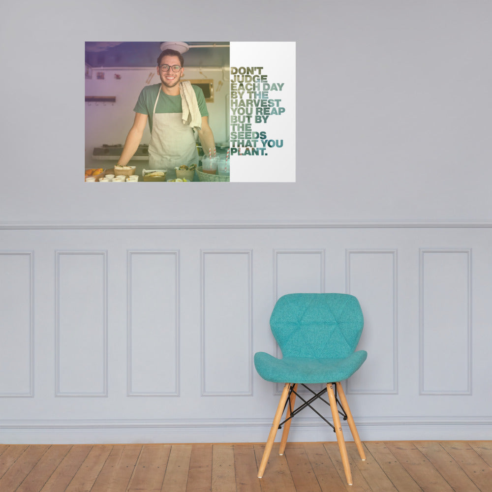 "Customizable Motivational Premium Poster. ""Don't judge each day by the harvest you reap but by the seeds that you plant."" -Robert Louis Stevenson - Next Art Lab"