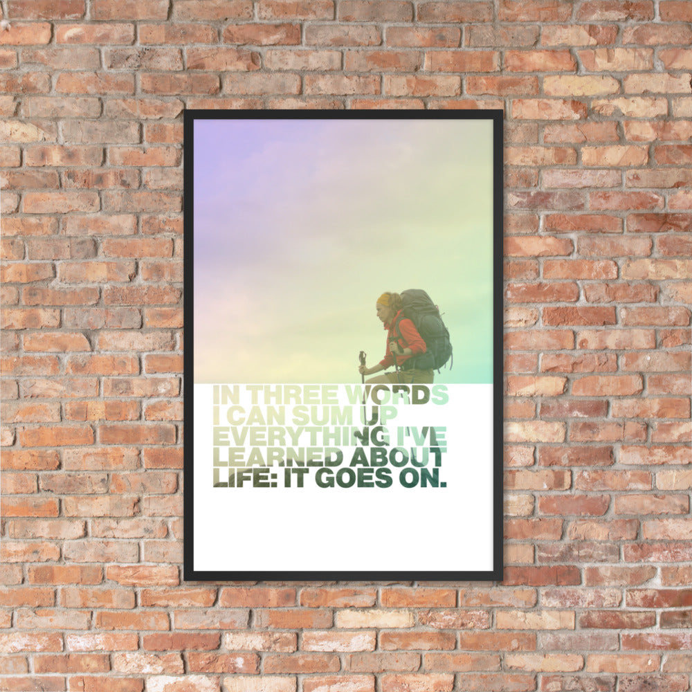 "Customizable Motivational Framed Premium Poster. ""In three words I can sum up everything I've learned about life: it goes on."" -Robert Frost - Next Art Lab"