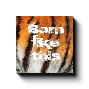 Open image in slideshow, Born Like This - Tiger Skin - Inspirational Art Premium Canvas By Next Art Lab