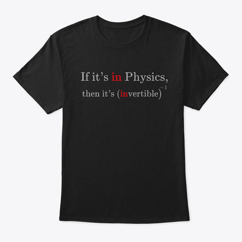 In Physics implies Invertible,  Classic Tee