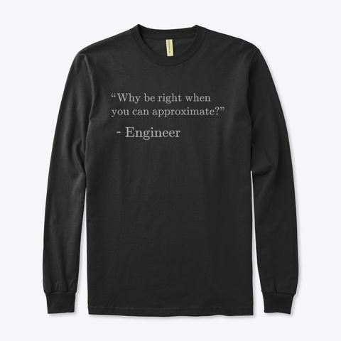 Why be Right when You can Approximate?, Organic Long Sleeve Tee