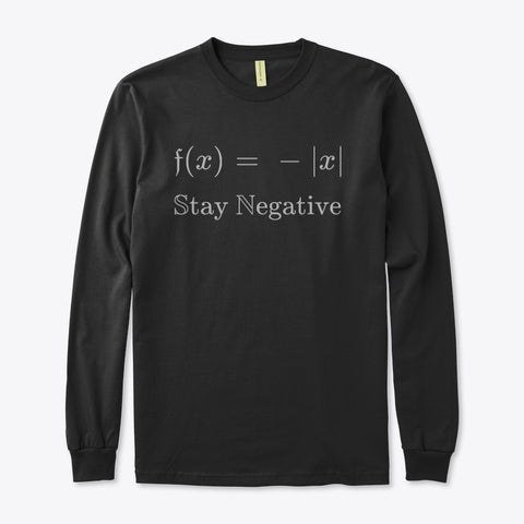 Stay Negative, Organic Long Sleeve Tee
