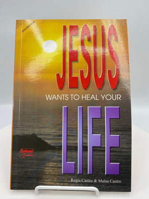 Jesus Wants to Heal Your Life