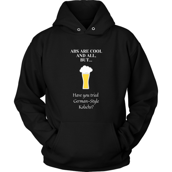 CRAFT BEER LOVER FUNNY HOODIE, ABS ARE COOL AND ALL, BUT... HAVE YOU TRIED GERMAN-STYLE KOLSCHS?