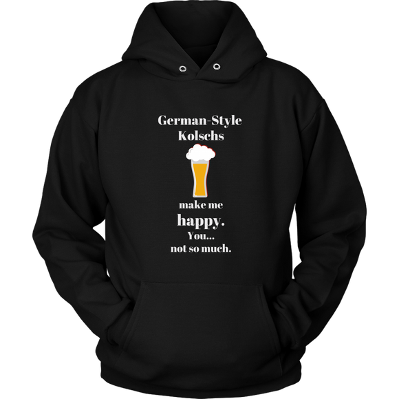 CRAFT BEER LOVER FUNNY HOODIE, GERMAN-STYLE KOLSCHS MAKE ME HAPPY. YOU... NOT SO MUCH.
