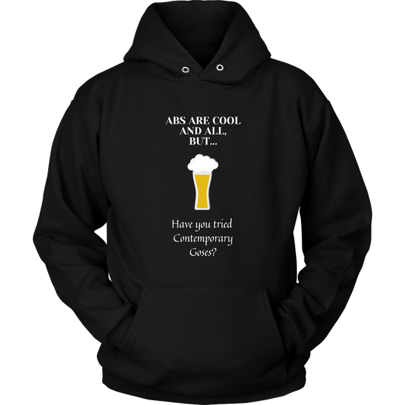 CRAFT BEER LOVER FUNNY HOODIE, ABS ARE COOL AND ALL, BUT... HAVE YOU TRIED CONTEMPORARY GOSES?