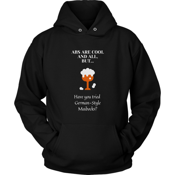CRAFT BEER LOVER FUNNY HOODIE, ABS ARE COOL AND ALL, BUT... HAVE YOU TRIED GERMAN-STYLE MAIBOCKS?