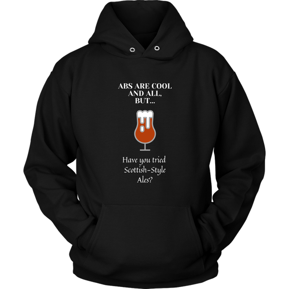 CRAFT BEER LOVER FUNNY HOODIE, ABS ARE COOL AND ALL, BUT... HAVE YOU TRIED SCOTTISH-STYLE ALES?
