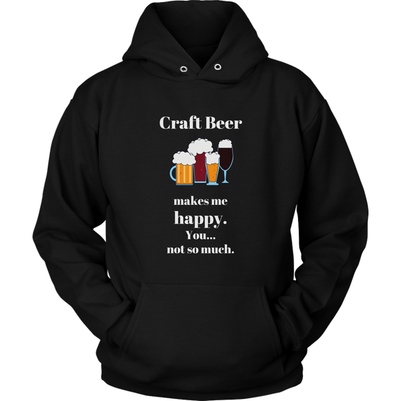 CRAFT BEER LOVER FUNNY HOODIE, CRAFT BEER MAKES ME HAPPY. YOU... NOT SO MUCH.