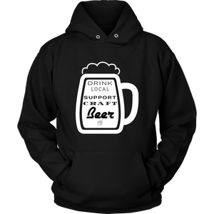 CRAFT BEER LOVER FUNNY HOODIE, DRINK LOCAL, SUPPORT CRAFT BEER