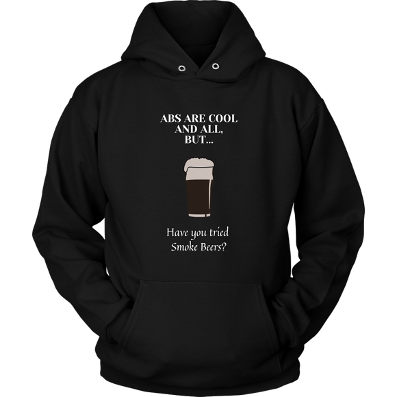 CRAFT BEER LOVER FUNNY HOODIE, ABS ARE COOL AND ALL, BUT... HAVE YOU TRIED SMOKE BEERS?
