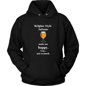 CRAFT BEER LOVER FUNNY HOODIE, BELGIAN-STYLE SAISONS MAKE ME HAPPY. YOU... NOT SO MUCH.