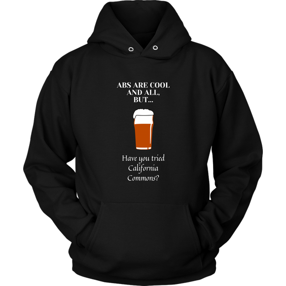 CRAFT BEER LOVER FUNNY HOODIE, ABS ARE COOL AND ALL, BUT... HAVE YOU TRIED CALIFORNIA COMMONS?