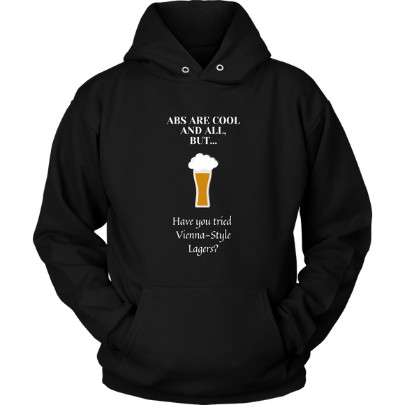 CRAFT BEER LOVER FUNNY HOODIE, ABS ARE COOL AND ALL, BUT... HAVE YOU TRIED VIENNA-STYLE LAGERS?