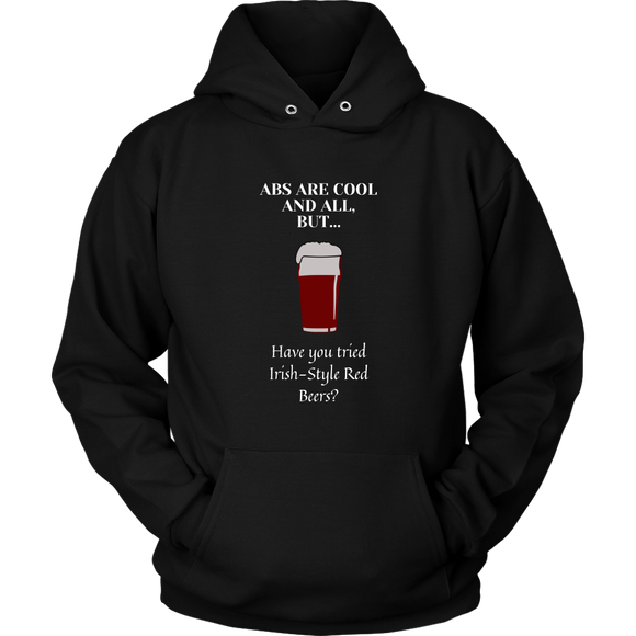 CRAFT BEER LOVER FUNNY HOODIE, ABS ARE COOL AND ALL, BUT... HAVE YOU TRIED IRISH-STYLE RED BEERS?