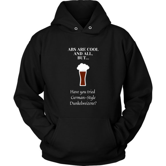 CRAFT BEER LOVER FUNNY HOODIE, ABS ARE COOL AND ALL, BUT... HAVE YOU TRIED GERMAN-STYLE DUNKELWEIZENS?