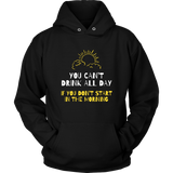 BEER LOVER FUNNY HOODIE, YOU CAN'T DRINK ALL DAY IF YOU DON'T START IN THE MORNING