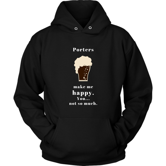 CRAFT BEER LOVER FUNNY HOODIE, PORTERS MAKE ME HAPPY. YOU... NOT SO MUCH.