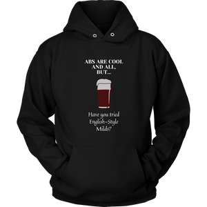 CRAFT BEER LOVER FUNNY HOODIE, ABS ARE COOL AND ALL, BUT... HAVE YOU TRIED ENGLISH-STYLE MILDS?