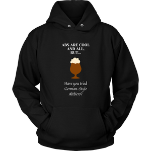 CRAFT BEER LOVER FUNNY HOODIE, ABS ARE COOL AND ALL, BUT... HAVE YOU TRIED GERMAN-STYLE ALTBIERS?