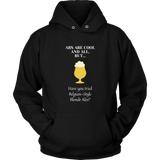 CRAFT BEER LOVER FUNNY HOODIE, ABS ARE COOL AND ALL, BUT... HAVE YOU TRIED BELGIAN-STYLE BLONDE ALES?