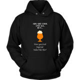 CRAFT BEER LOVER FUNNY HOODIE, ABS ARE COOL AND ALL, BUT... HAVE YOU TRIED IMPERIAL INDIA PALE ALES?