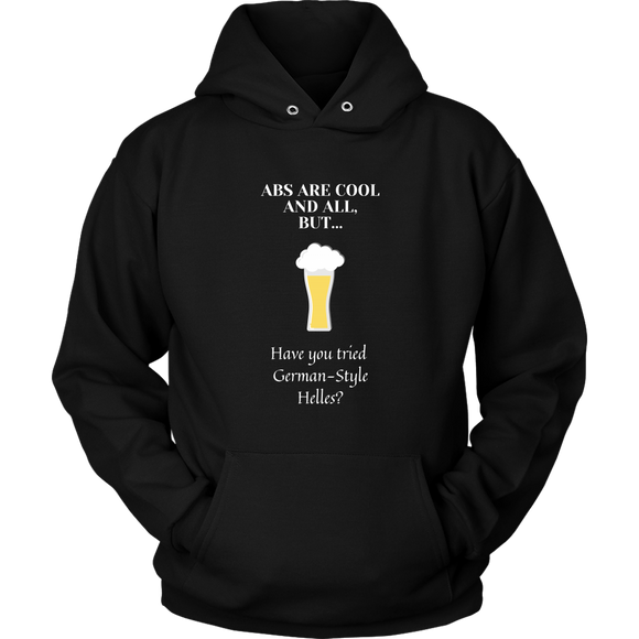 CRAFT BEER LOVER FUNNY HOODIE, ABS ARE COOL AND ALL, BUT... HAVE YOU TRIED GERMAN-STYLE HELLES?