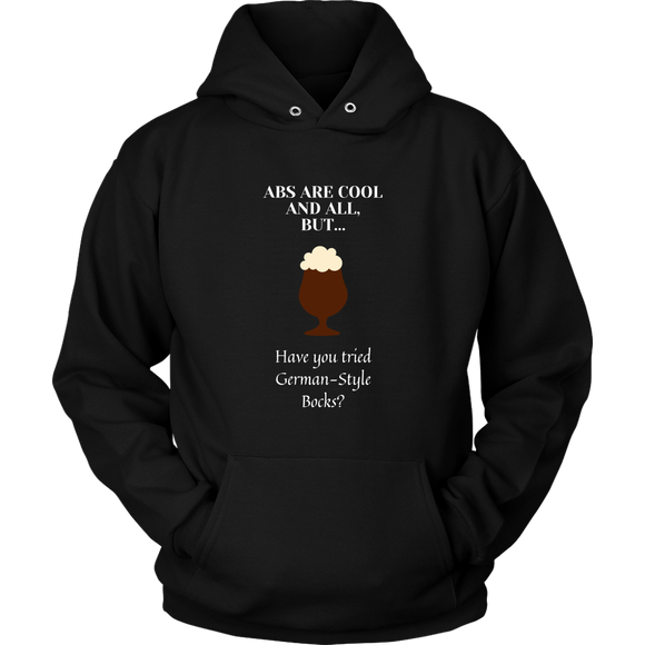 CRAFT BEER LOVER FUNNY HOODIE, ABS ARE COOL AND ALL, BUT... HAVE YOU TRIED GERMAN-STYLE BOCKS?