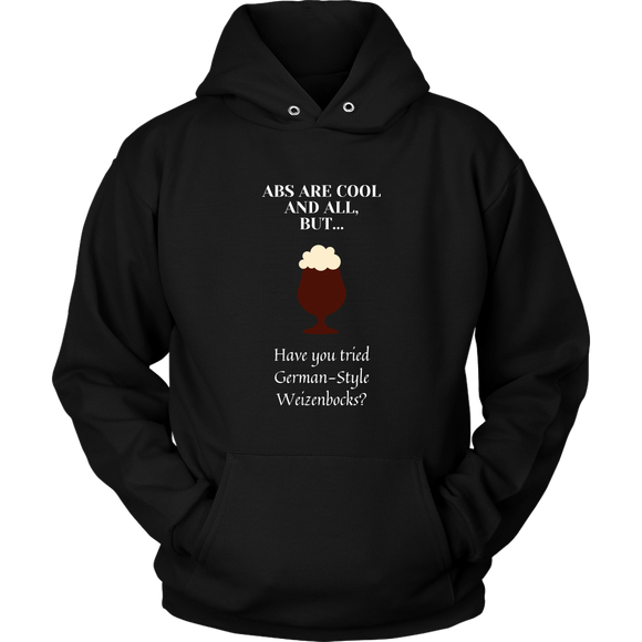 CRAFT BEER LOVER FUNNY HOODIE, ABS ARE COOL AND ALL, BUT... HAVE YOU TRIED GERMAN-STYLE WEIZENBOCKS?