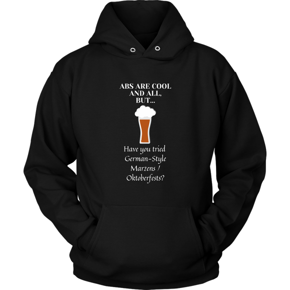 CRAFT BEER LOVER FUNNY HOODIE, ABS ARE COOL AND ALL, BUT... HAVE YOU TRIED GERMAN-STYLE MARZENS/OKTOBERFESTS?