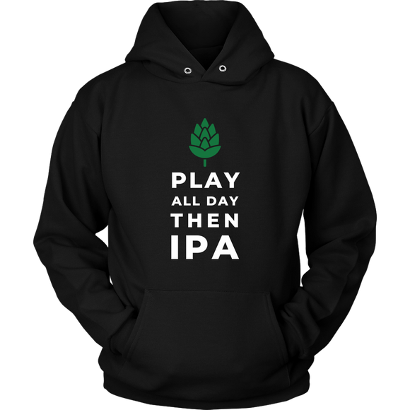 CRAFT BEER LOVER FUNNY HOODIE, PLAY ALL DAY, THEN IPA