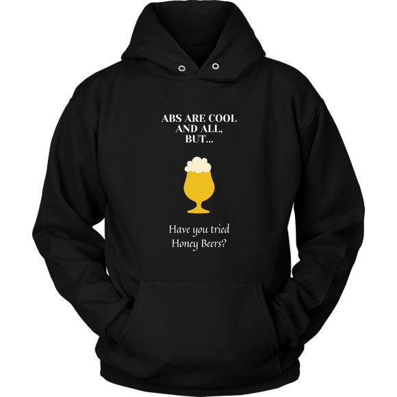 CRAFT BEER LOVER FUNNY HOODIE, ABS ARE COOL AND ALL, BUT... HAVE YOU TRIED HONEY BEERS?
