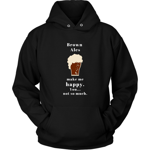 CRAFT BEER LOVER FUNNY HOODIE, BROWN ALES MAKE ME HAPPY. YOU... NOT SO MUCH.