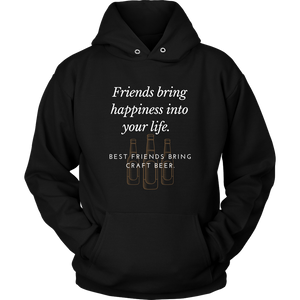 CRAFT BEER LOVER FUNNY HOODIE, FRIENDS BRING HAPPINESS INTO YOUR LIFE. BEST FRIENDS BRING CRAFT BEER.