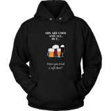 CRAFT BEER LOVER FUNNY HOODIE, ABS ARE COOL AND ALL, BUT... HAVE YOU TRIED CRAFT BEER?