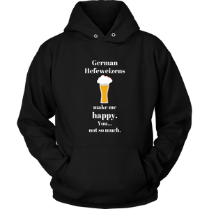 CRAFT BEER LOVER FUNNY HOODIE, GERMAN HEFEWEIZENS MAKE ME HAPPY. YOU... NOT SO MUCH.