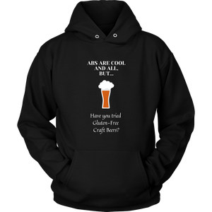 CRAFT BEER LOVER FUNNY HOODIE, ABS ARE COOL AND ALL, BUT... HAVE YOU TRIED GLUTEN-FREE CRAFT BEERS?