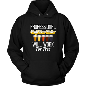 CRAFT BEER LOVER FUNNY HOODIE, PROFESSIONAL CRAFT BEER TASTER, WILL WORK FOR FREE