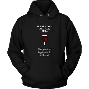 CRAFT BEER LOVER FUNNY HOODIE, ABS ARE COOL AND ALL, BUT... HAVE YOU TRIED ENGLISH-STYLE OLD ALES?