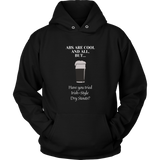CRAFT BEER LOVER FUNNY HOODIE, ABS ARE COOL AND ALL, BUT... HAVE YOU TRIED IRISH-STYLE DRY STOUTS?