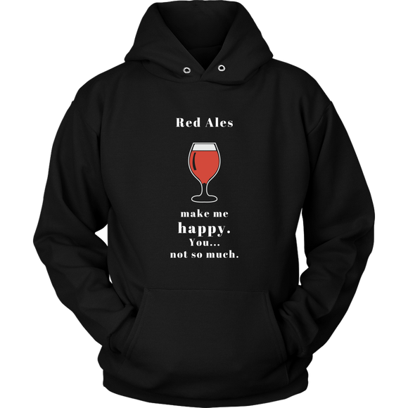 CRAFT BEER LOVER FUNNY HOODIE, RED ALES MAKE ME HAPPY. YOU... NOT SO MUCH.