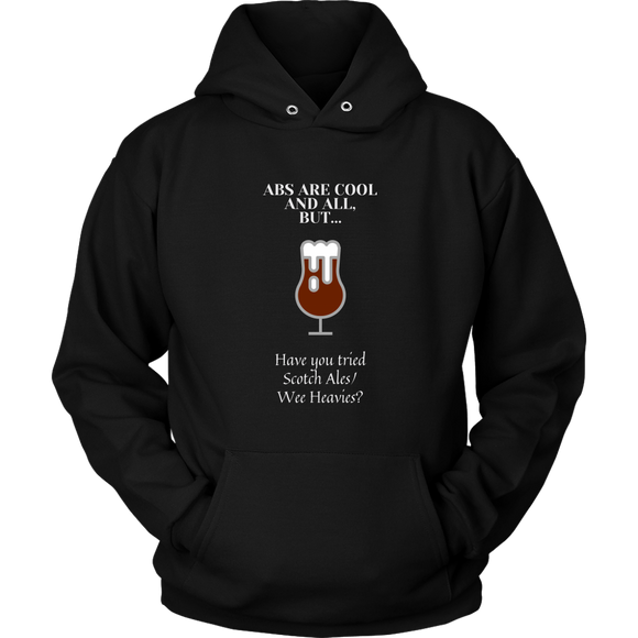 CRAFT BEER LOVER FUNNY HOODIE, ABS ARE COOL AND ALL, BUT... HAVE YOU TRIED SCOTCH ALES/WEE HEAVIES?