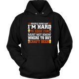 CRAFT BEER LOVER FUNNY HOODIE, PEOPLE WHO SAY I'M HARD TO SHOP FOR, MUST NOT KNOW WHERE TO BUY CRAFT BEER