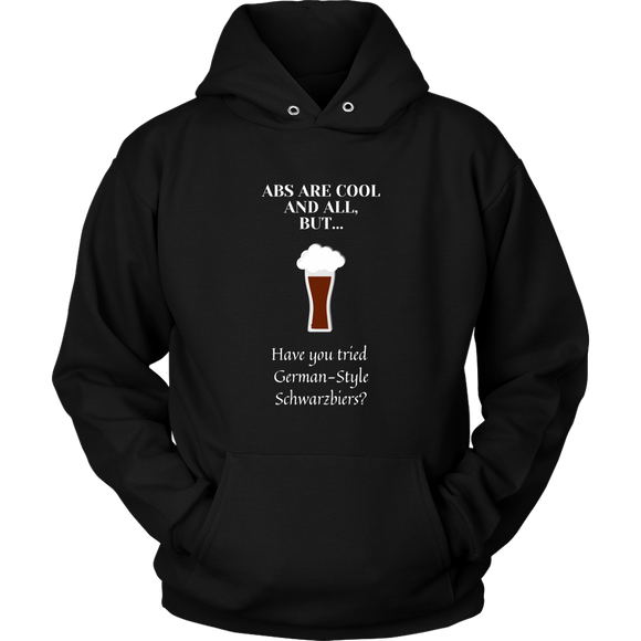 CRAFT BEER LOVER FUNNY HOODIE, ABS ARE COOL AND ALL, BUT... HAVE YOU TRIED GERMAN-STYLE SCHWARZBIERS?